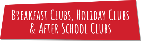 Breakfast Clubs, Holiday Clubs and After School Clubs